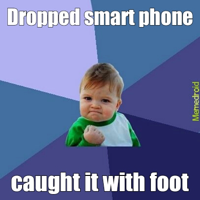 dropped smart phone - meme