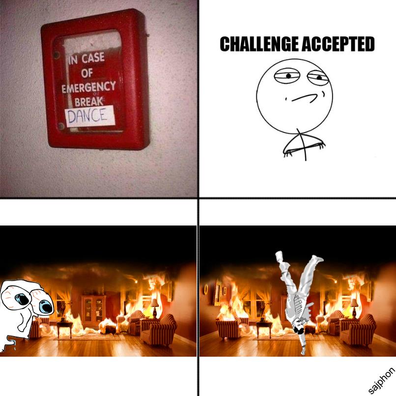 In case of fire, break dance. - meme